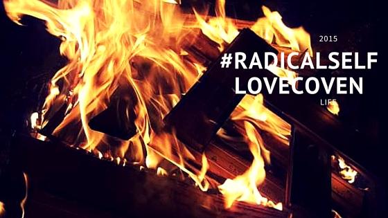 Life :: #RadicalSelfLoveCoven