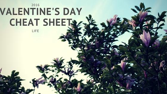 Life :: Valentine's Day Cheat Sheet