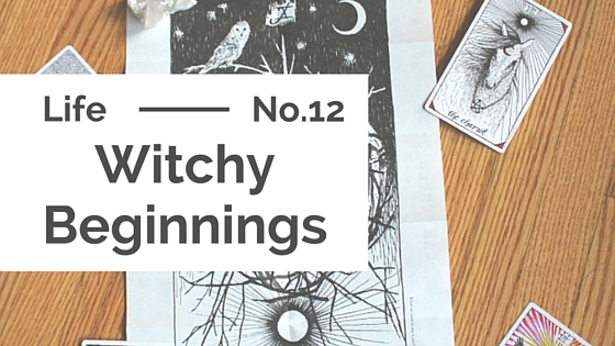 Life :: Witchy Beginnings