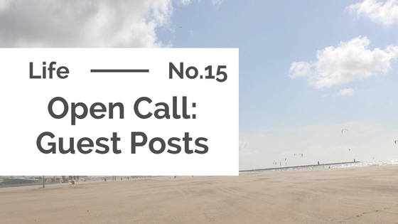Life :: Open Call for Guest Posts