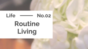Routine Living